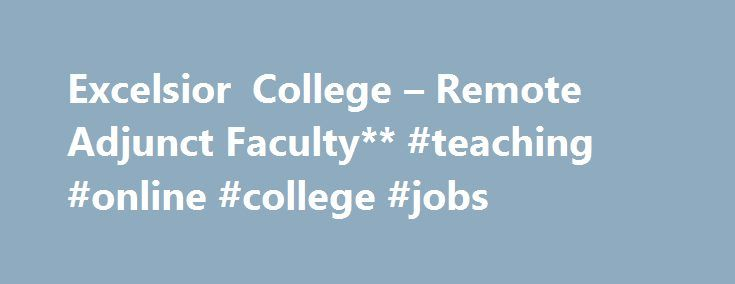 Excelsior College – Remote Adjunct Faculty** #teaching #online #college #jobs http://nevada.remmont.com/excelsior-college-remote-adjunct-faculty-teaching-online-college-jobs/  # Remote Adjunct Faculty** (Job #27) Faculty Remote Position – Anywhere Posted 3 months ago Excelsior College is a regionally accredited, private, nonprofit institution of higher learning. The College has a growing list of online courses in academic areas at the undergraduate and graduate level and needs faculty with…