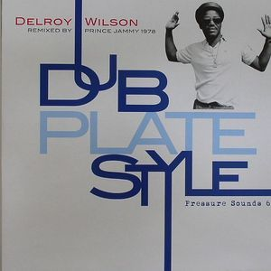 WILSON, Delroy - Dub Plate Style: Remixed By Prince Jammy 1978
