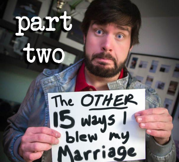 Part II: I've had two failed marriages now which means I'm not the one you should come to for marriage advice. But don't blow it advice? I've got plenty.