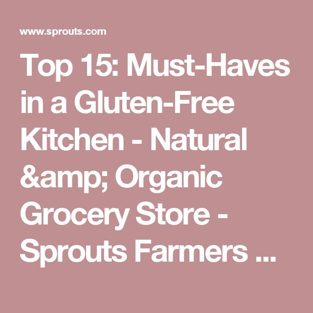 Top 15: Must-Haves in a Gluten-Free Kitchen - Natural & Organic Grocery Store - Sprouts Farmers Market