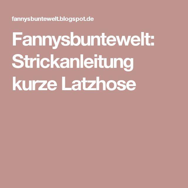 Fannysbuntewelt: Strickanleitung kurze Latzhose