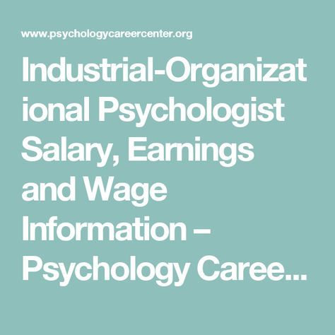 Industrial-Organizational Psychologist Salary, Earnings and Wage Information – Psychology Career Center