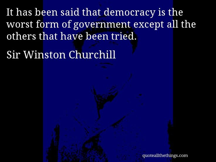 "democracy is the worst form of government essays ""it has been said that democracy is the worst form of government, except all those others that have been tried"" – winston churchill in order to fully evaluate the validity of churchill's quote it is necessary to take a synoptic approach to this essay democracy will be defined and our own ."