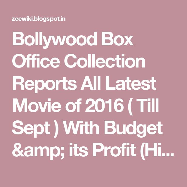 Bollywood Box Office Collection Reports All Latest Movie of 2016 ( Till Sept ) With Budget & its Profit (Hit or Flop)  - Zee Wiki: Upcoming Bollywood, Telugu, Punjabi Movie, Hindi Serials, Indian TV Shows, BARC Rating