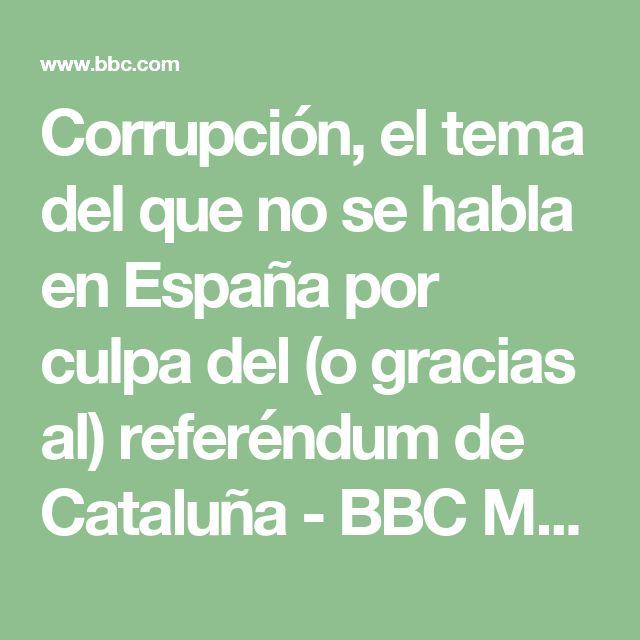 Corrupción, el tema del que no se habla en España por culpa del (o gracias al) referéndum de Cataluña - BBC Mundo