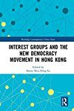 Interest Groups and the New Democracy Movement in Hong Kong (Routledge Contemporary China Series)