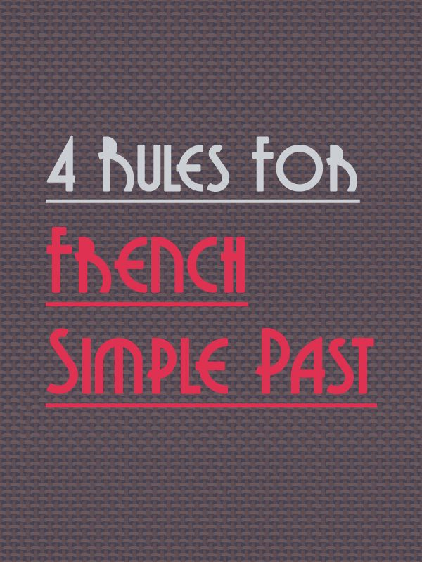 4 Rules In Transforming French Verbs Into Its Simple Past (Passé simple)