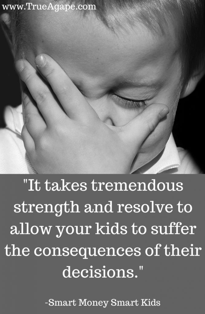 Consequences are tough... But that's LOVE- letting your kids learn NOW when the consequences aren't as tough as when they are adults.
