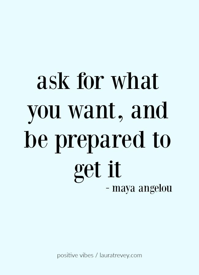 ask for what you want, and be prepared to get it - maya angelou quotes