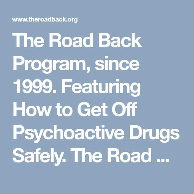 The Road Back Program, since 1999. Featuring How to Get Off Psychoactive Drugs Safely. The Road Back Program.