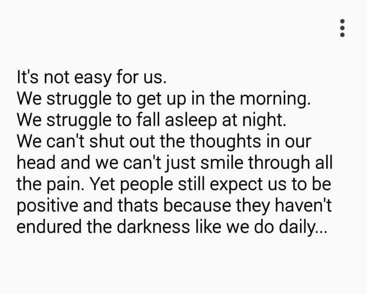 They don't understand it, and that's okay, but what's not okay is when they don't try to. Try to understand that when I'm on the verge of tears, i don't want to, or i literally cannot smile.