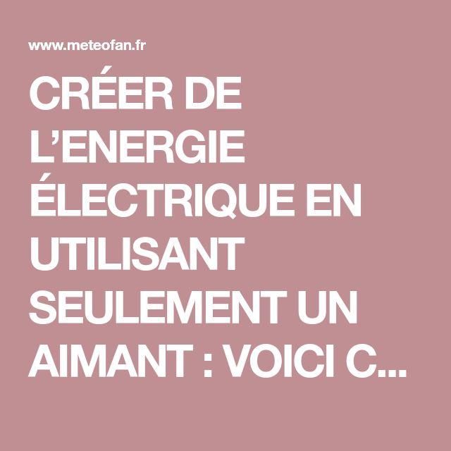 CRÉER DE L'ENERGIE ÉLECTRIQUE EN UTILISANT SEULEMENT UN AIMANT : VOICI COMMENT - Meteofan