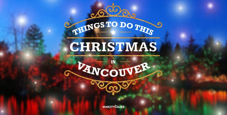 Here are 50 things to do in Vancouver this Christmas. For more things happening around town, check out our events calendar.