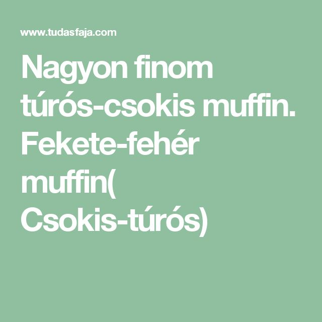 Nagyon finom túrós-csokis muffin. Fekete-fehér muffin( Csokis-túrós)