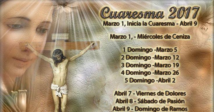 La Cuaresma del año 2017  del 1 de Marzo al 9 de Abril.  La Cuaresma es un periodo del tiempo litúrgico que comienza el Miércoles de Ceniz...