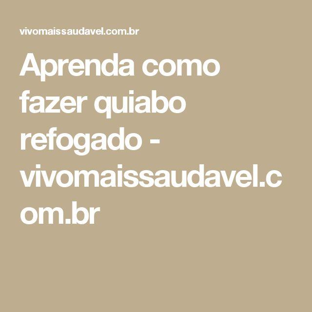 Aprenda como fazer quiabo refogado - vivomaissaudavel.com.br