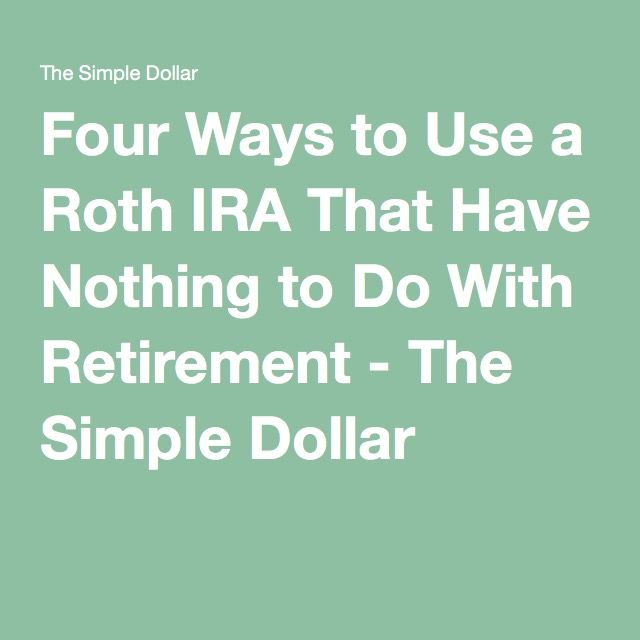 Four Ways to Use a Roth IRA That Have Nothing to Do With Retirement - The Simple Dollar