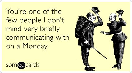 ecards: Work Funny, Laughing Cards, Cards Birthday, Birthday Cards, Business Mondays, Greeting Cards, Funny Cards, Someecards Com, E Cards