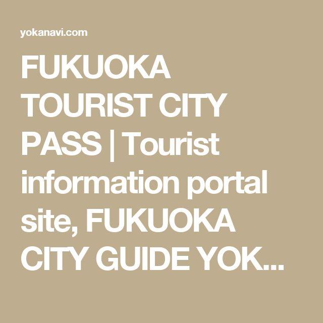 FUKUOKA TOURIST CITY PASS  |  Tourist information portal site, FUKUOKA CITY GUIDE YOKANAVI