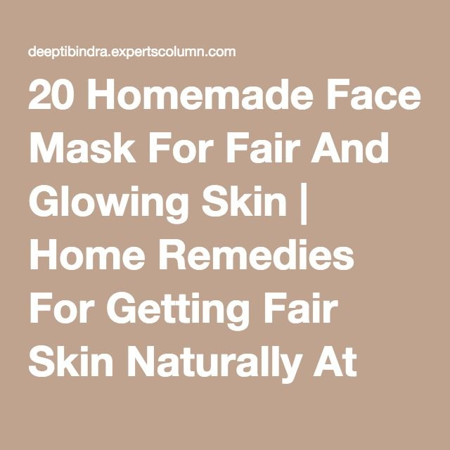 20 Homemade Face Mask For Fair And Glowing Skin | Home Remedies For Getting Fair Skin Naturally At Home