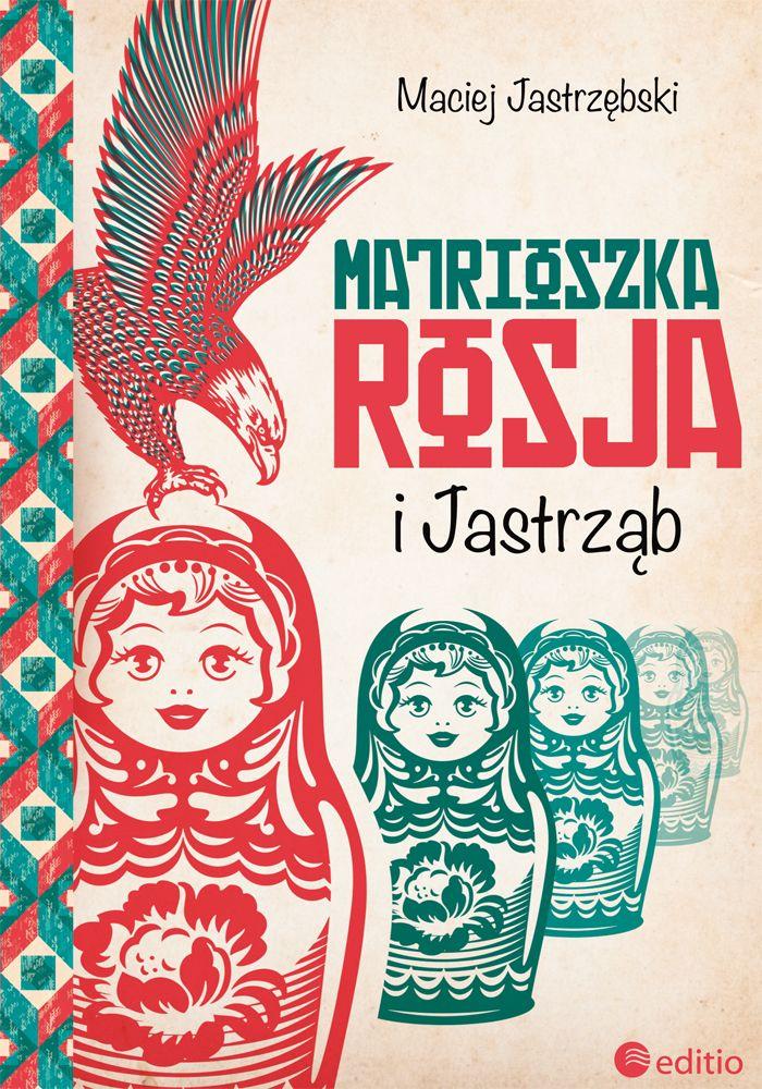 """książka """"Matrioszka Rosja i Jastrząb"""" Macieja Jastrzębskiego"""