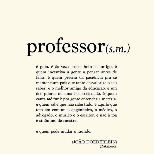 """""""Foi quem me ensinou a escrever, quem leu meu primeiro texto, quem disse """"se joga nessa vida, vai nela pra vencer!"""" E olha professor, olha onde é que eu tô!"""""""
