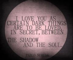No one describes love the way Pablo Neruda does......
