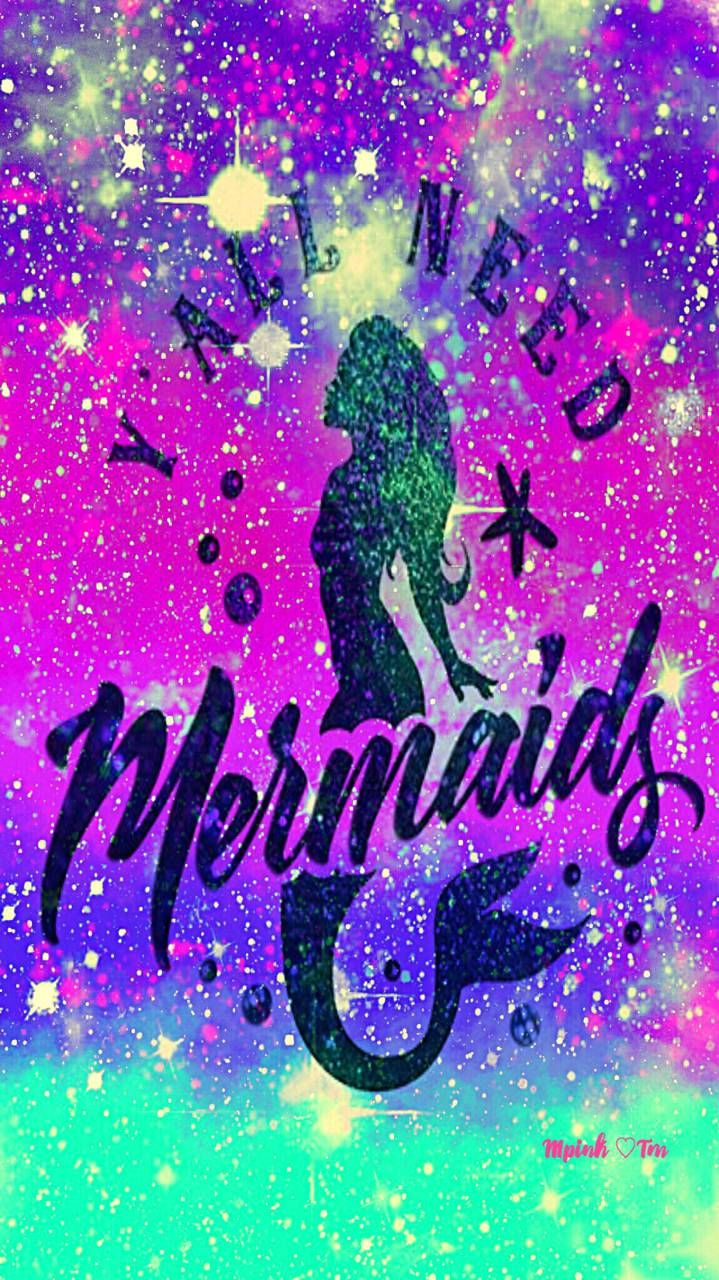 Glitter Iphone Wallpaper Y All Need Mermaids Galaxy Wallpaper Androidwallpaper