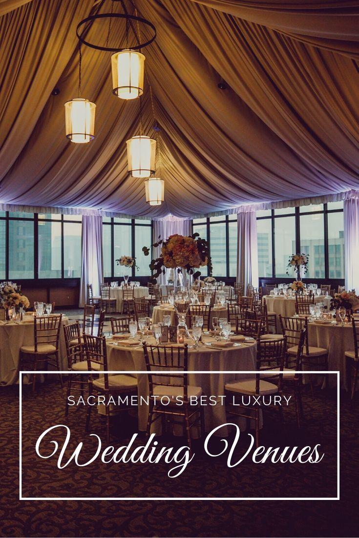 Best Luxury Wedding Venues In Sacramento In 2020 Luxury Wedding Venues Sacramento Wedding Venues Wedding Venues