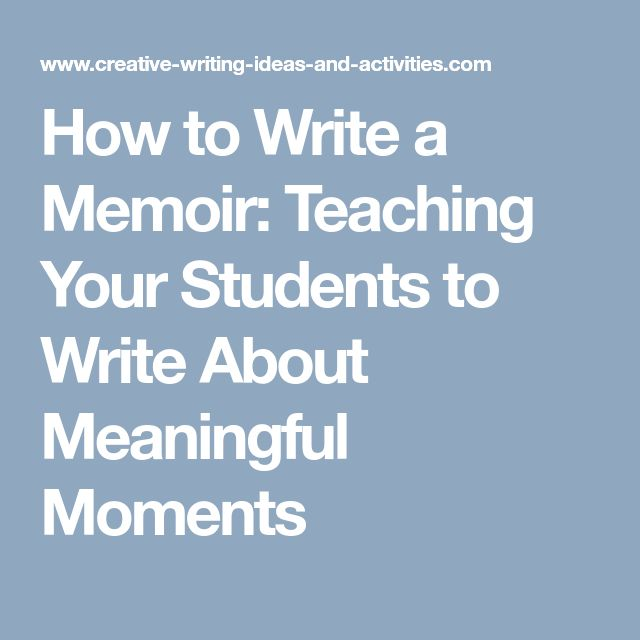 How to Write a Memoir: Teaching Your Students to Write About Meaningful Moments
