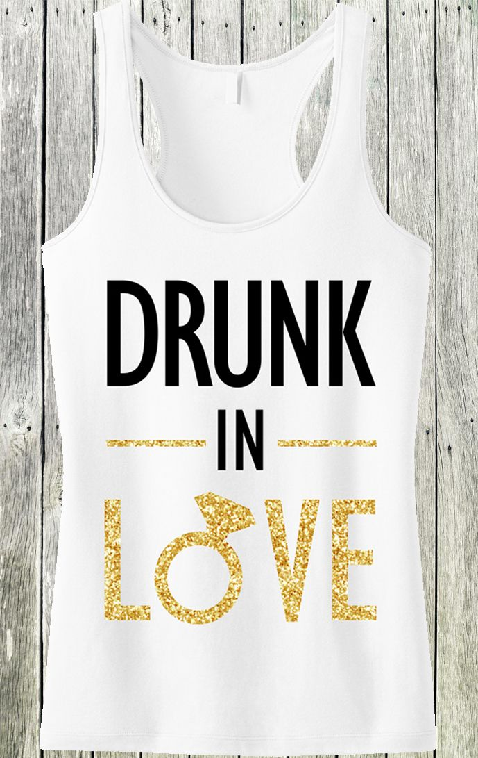 Bachelorette Party time!! DRUNK IN LOVE Gold Glitter Bride Tank Top by NoBull Woman. Click here to buy http://nobullwoman-apparel.com/collections/wedding-bridal-shirts/products/drunk-in-love-bride-gold-glitter-white-tank-top