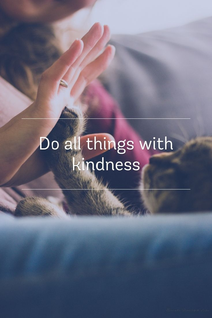 cute cat paw - Do all things with kindness.
