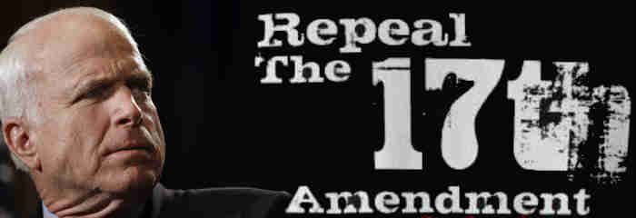 US Senator John McCain is proof positive that we need to repeal the 17th Amendment, End the 17th Amendment, and take away power from Washington DC