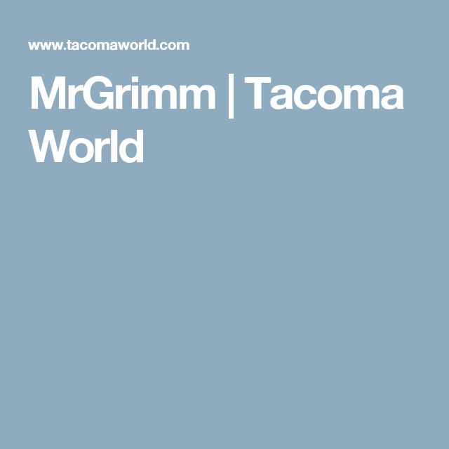 MrGrimm | Tacoma World