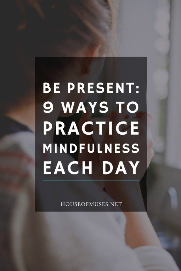 Be Present: 9 Ways to Practise Mindfulness Each Day