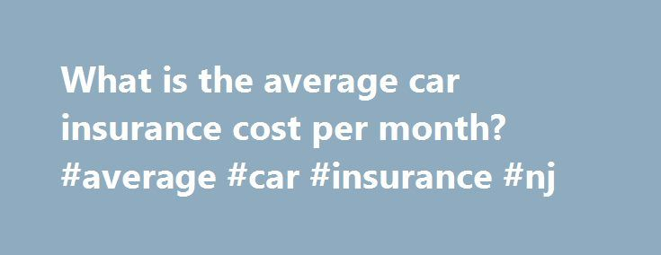 What is the average car insurance cost per month? #average #car #insurance #nj http://puerto-rico.nef2.com/what-is-the-average-car-insurance-cost-per-month-average-car-insurance-nj/  # How much is the average monthly car insurance premium? Here's what you need to know. Car insurance premiums are based on a variety of factors Installment fees are usually nominal and do not add much to the monthly payment You can usually lower your rates by implementing security devices and attending defensive…