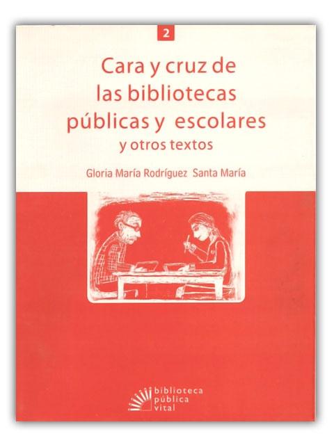 Cara y Cruz de las bibliotecas públicas escolares - Gloria María Rodríguez Santa María–Fondo Editorial Comfenalco Antioquia    http://www.librosyeditores.com/tiendalemoine/bibliotecologia/388-cara-y-cruz-de-las-bibliotecas-publicas-escolares.html    Editores y distribuidores
