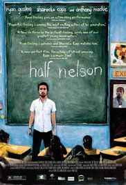 🎬 Half Nelson - a teacher with a drug addiction forms a friendship with a student after she figures out his secret.