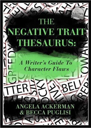 Create Deeper Characters: The Negative Trait Thesaurus: A Writer's Guide to Character Flaws