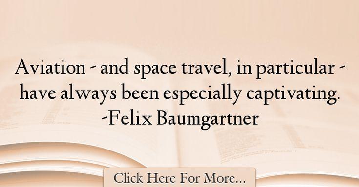 Felix Baumgartner Quotes About Travel - 69418