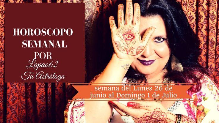 HORÓSCOPO SEMANAL POR LAPAO62 TU ASTRÓLOGA (SEMANA DEL 26 JUNIO AL 1 DE ...