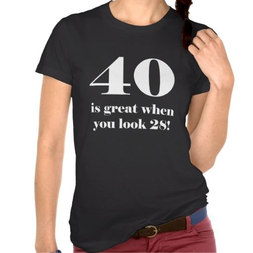 Looking for 40th birthday humor? This funny 40th birthday t-shirt for women says '40 is great when you look 28!'