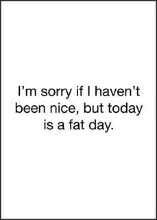 i hate fat days :(