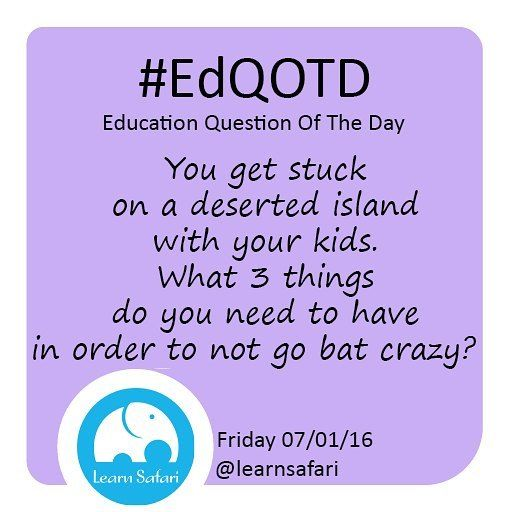 If only for a few hours what 3 things will help you keep our sanity?  #EdQOTD #parenting #learnspanish #homeschool #vacation #edtech #elearning #gamedev