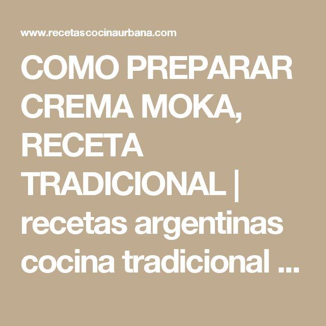 COMO PREPARAR CREMA MOKA, RECETA TRADICIONAL                    recetas argentinas cocina tradicional latinoamericana y mas
