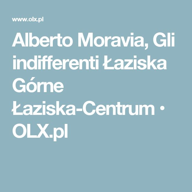 Alberto Moravia, Gli indifferenti Łaziska Górne Łaziska-Centrum • OLX.pl