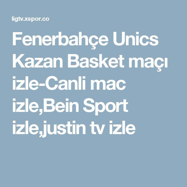 Fenerbahçe Unics Kazan Basket maçı izle-Canli mac izle,Bein Sport izle,justin tv izle