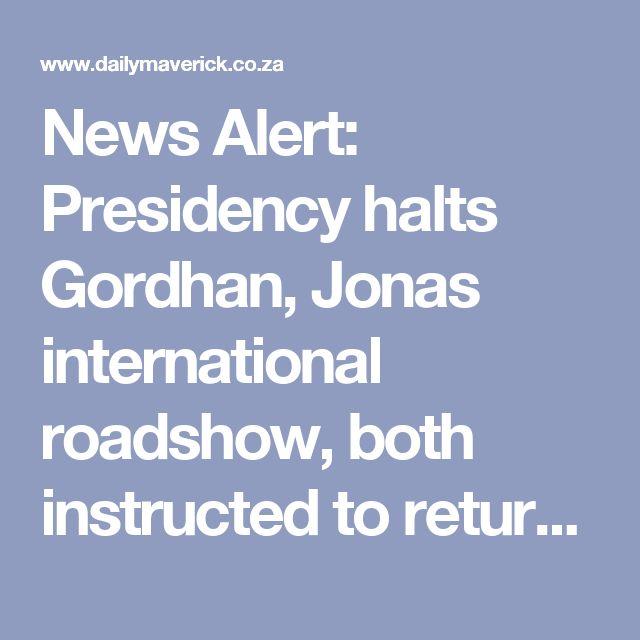 News Alert: Presidency halts Gordhan, Jonas international roadshow, both instructed to return to SA urgently | Daily Maverick