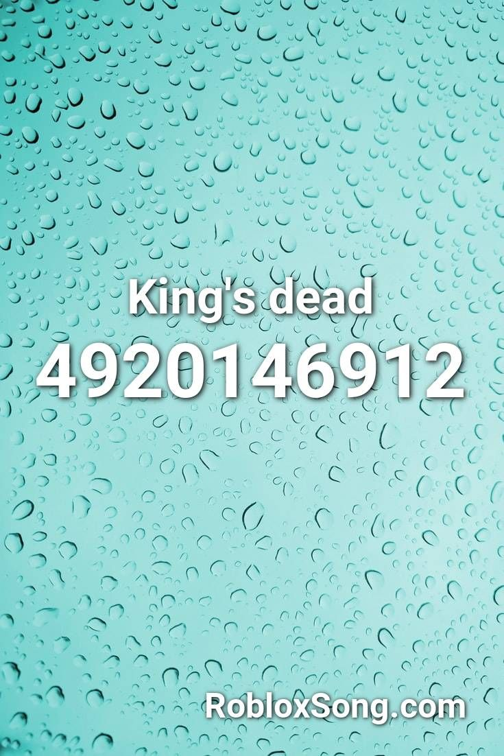King S Dead Roblox Id Roblox Music Codes In 2021 Roblox Songs Dead