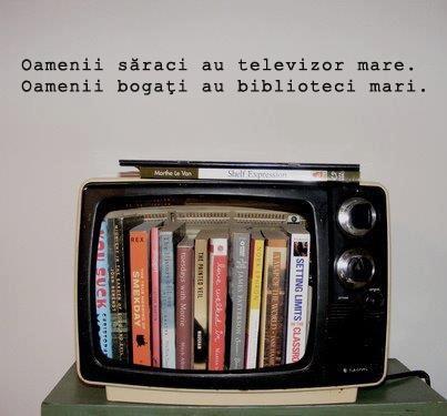 """""""Oamenii săraci au televizor mare. Oamenii bogaţi au biblioteci mari."""" - Jim Rohn"""